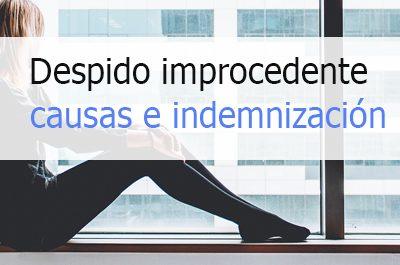 Despido improcedente: causas, indemnización, readmisión